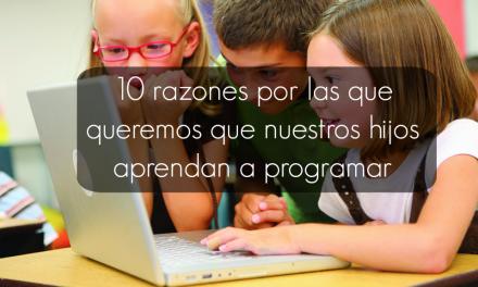 10 razones por las que queremos que nuestros hijos aprendan a programar
