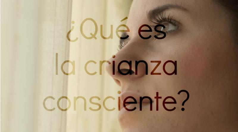 ¿Qué es la crianza consciente?
