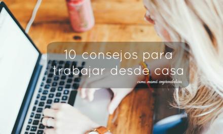 10 consejos para trabajar desde casa como mamá emprendedora