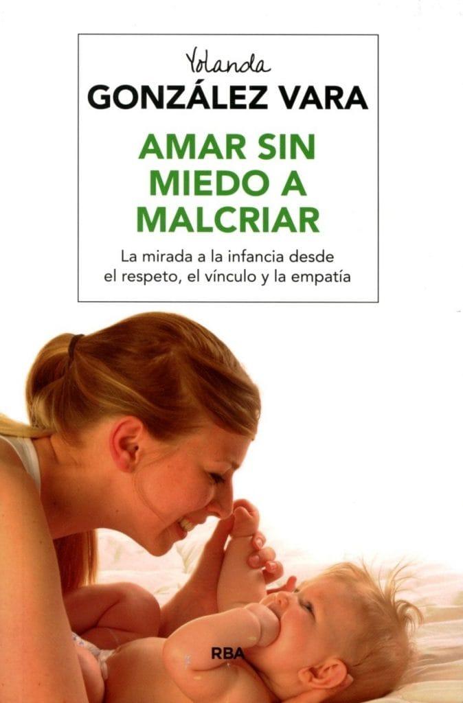 Amar sin miedo a Malcriar - Yolanda González
