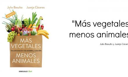 """""""Más vegetales, menos animales"""" de Julio Basulto y Juanjo Cáceres"""