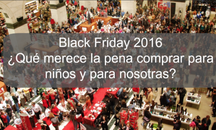 Black Friday 2016: ¿Qué merece la pena comprar para niños y para nosotras?