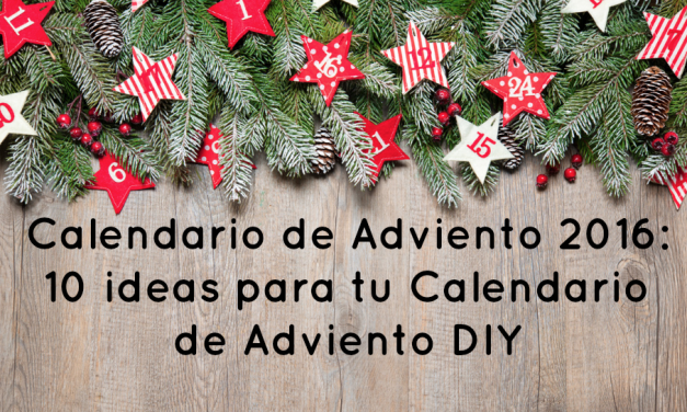 Calendario Adviento 2016: 10 ideas para tu Calendario de Adviento DIY