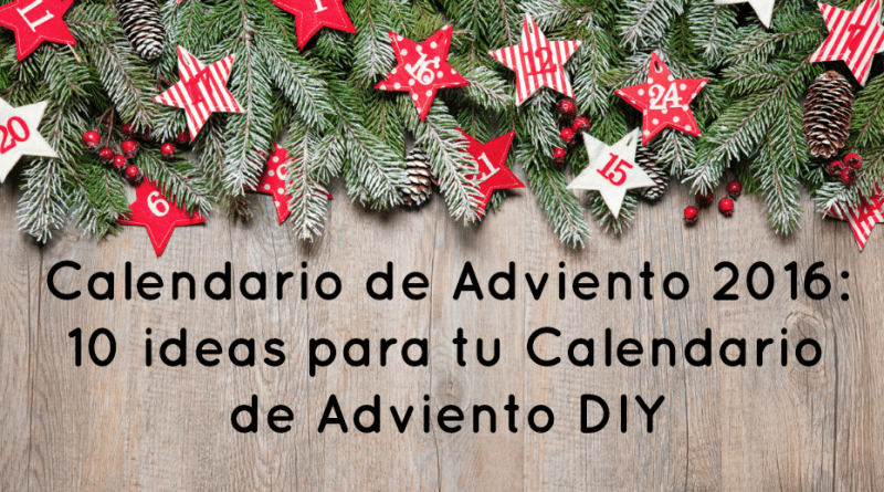 Calendario de Adviento 2016: 10 ideas para tu Calendario de Adviento DIY