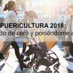 Puericultura 2018: partiendo de cero y poniéndome al día